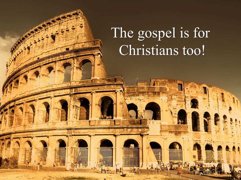 The gospel is for Christians too!