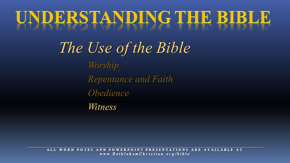 __________________________________________________________________________________________________________________________________ ALL WORD NOTES AND POWERPOINT PRESENTATIONS ARE AVAILABLE AT   The Use of the Bible Worship Worship Repentance and Faith Repentance and Faith Obedience Obedience Witness Witness