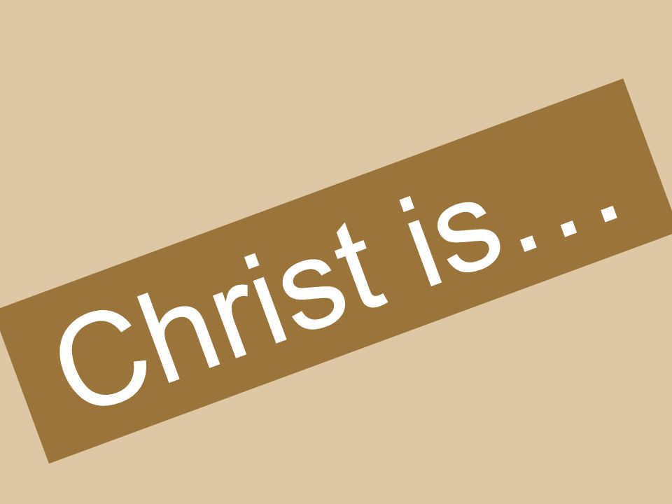 Christ is…