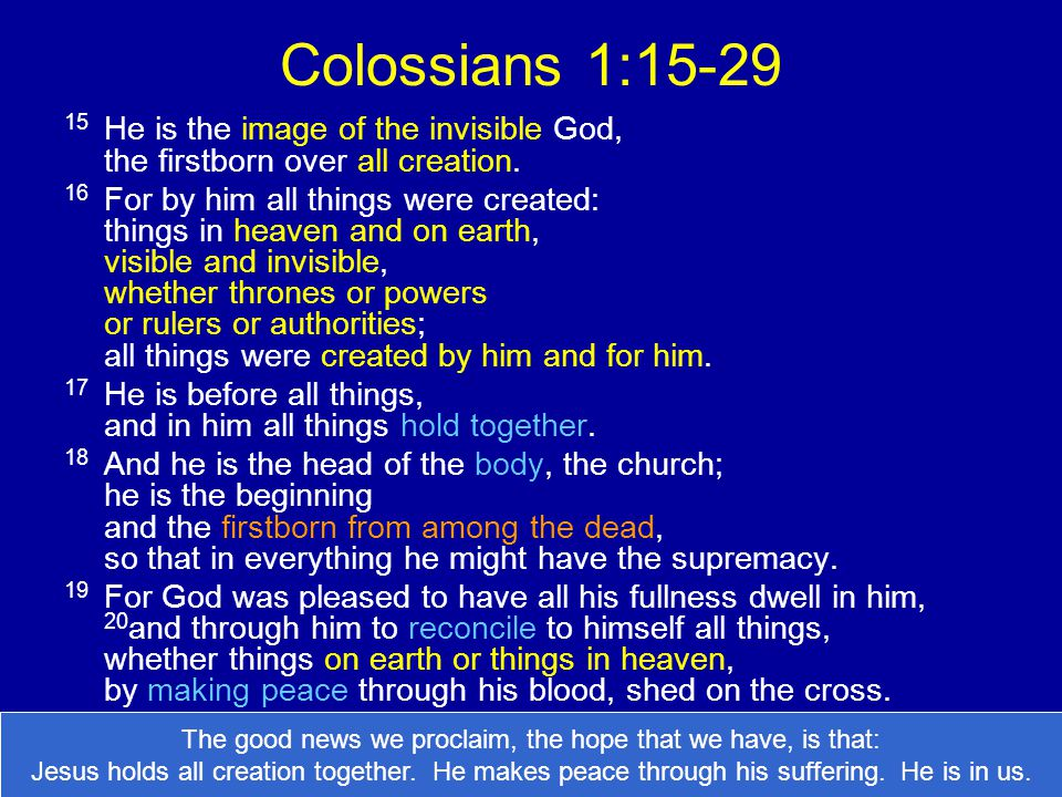 Colossians 1: He is the image of the invisible God, the firstborn over all creation.