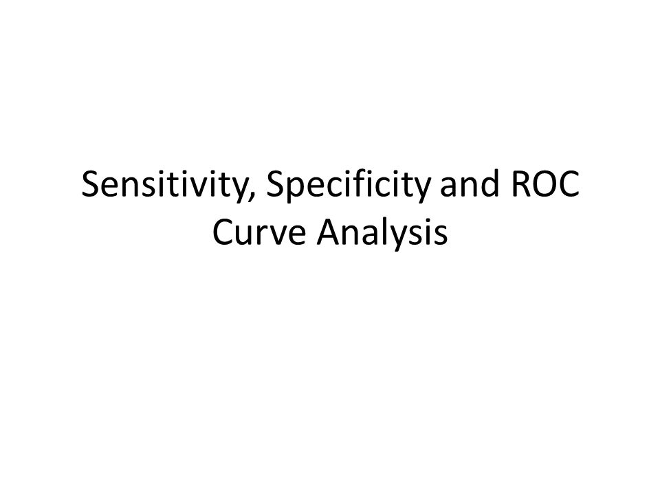 Sensitivity, Specificity and ROC Curve Analysis