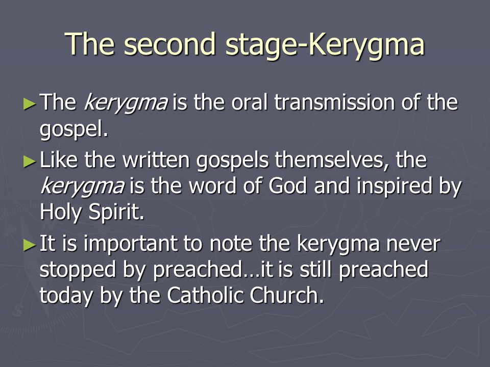 The second stage-Kerygma ► The kerygma is the oral transmission of the gospel.