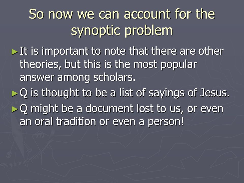 So now we can account for the synoptic problem ► It is important to note that there are other theories, but this is the most popular answer among scholars.