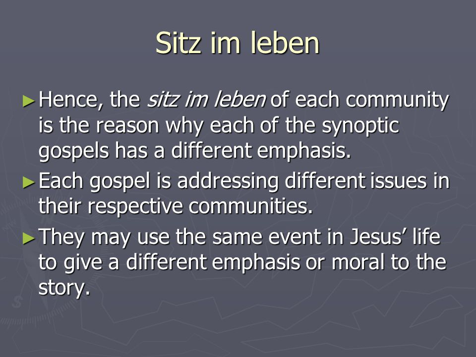 Sitz im leben ► Hence, the sitz im leben of each community is the reason why each of the synoptic gospels has a different emphasis.