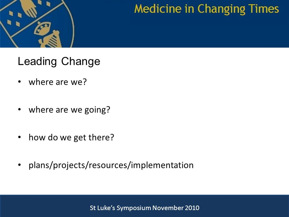 Leading Change where are we. where are we going. how do we get there.