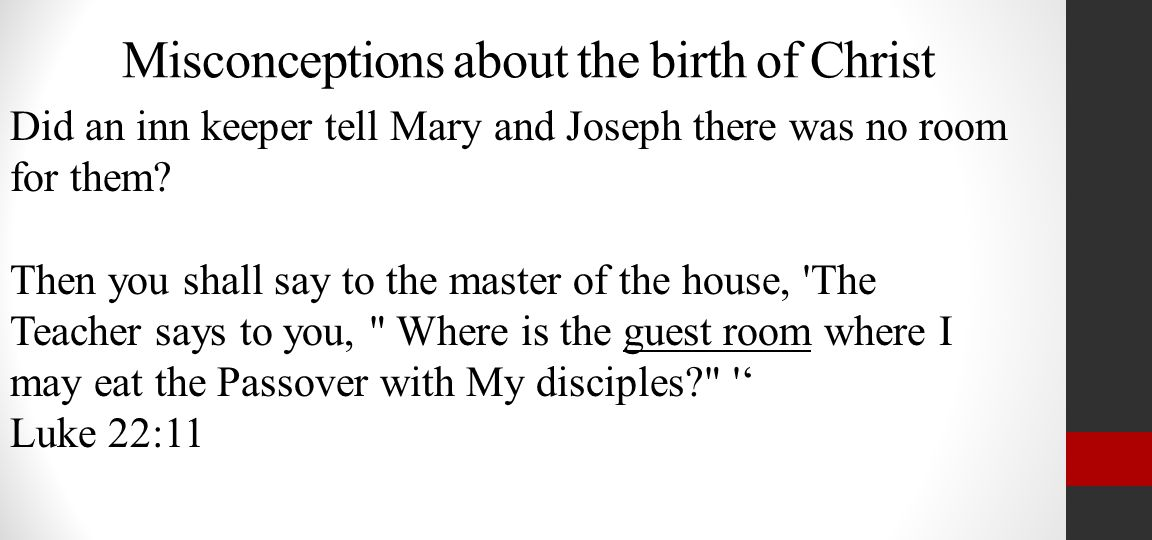 Misconceptions about the birth of Christ Did an inn keeper tell Mary and Joseph there was no room for them.