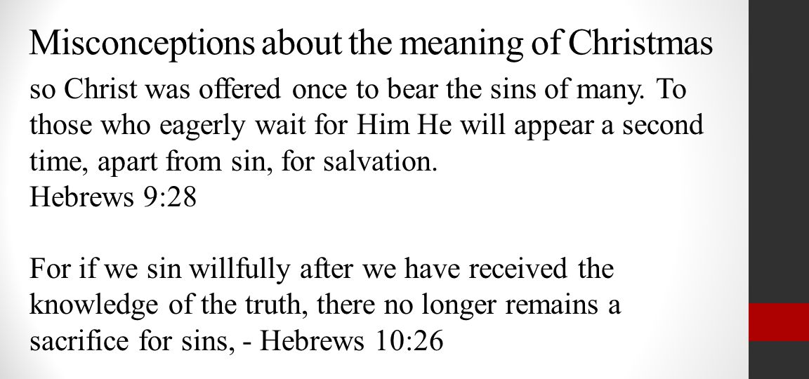 Misconceptions about the meaning of Christmas so Christ was offered once to bear the sins of many.
