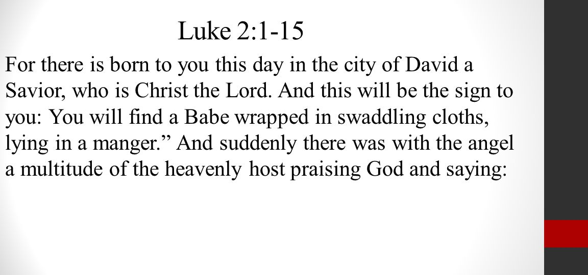 Luke 2:1-15 For there is born to you this day in the city of David a Savior, who is Christ the Lord.