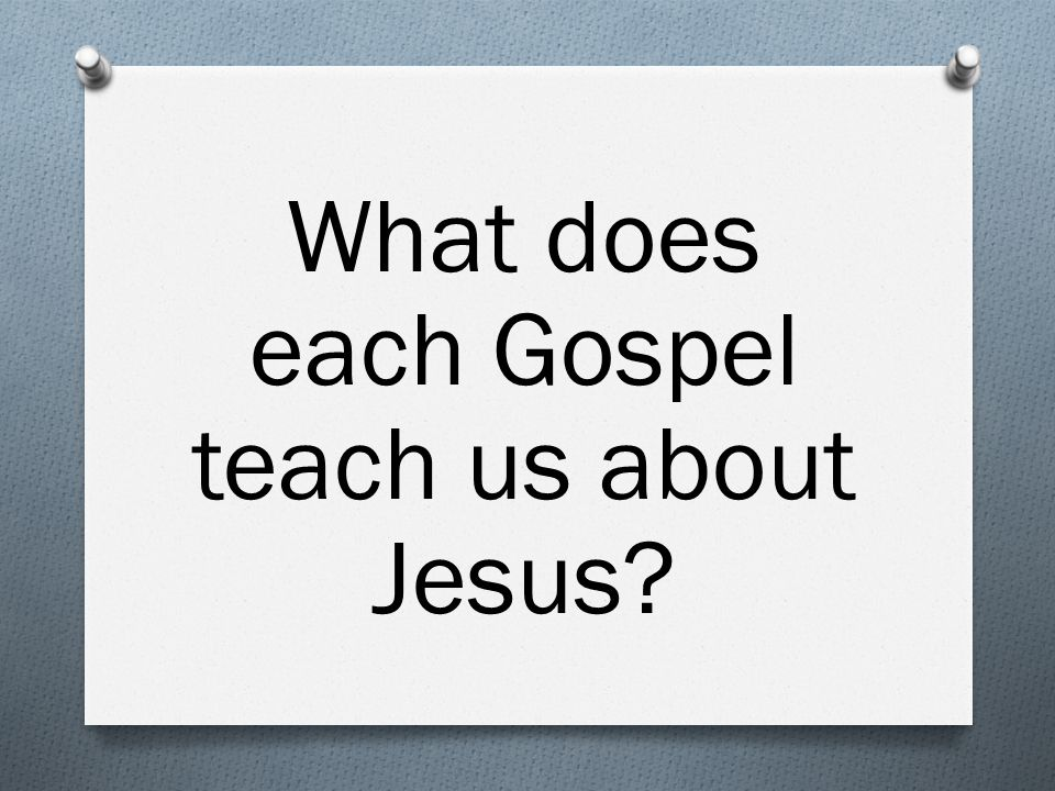 What does each Gospel teach us about Jesus