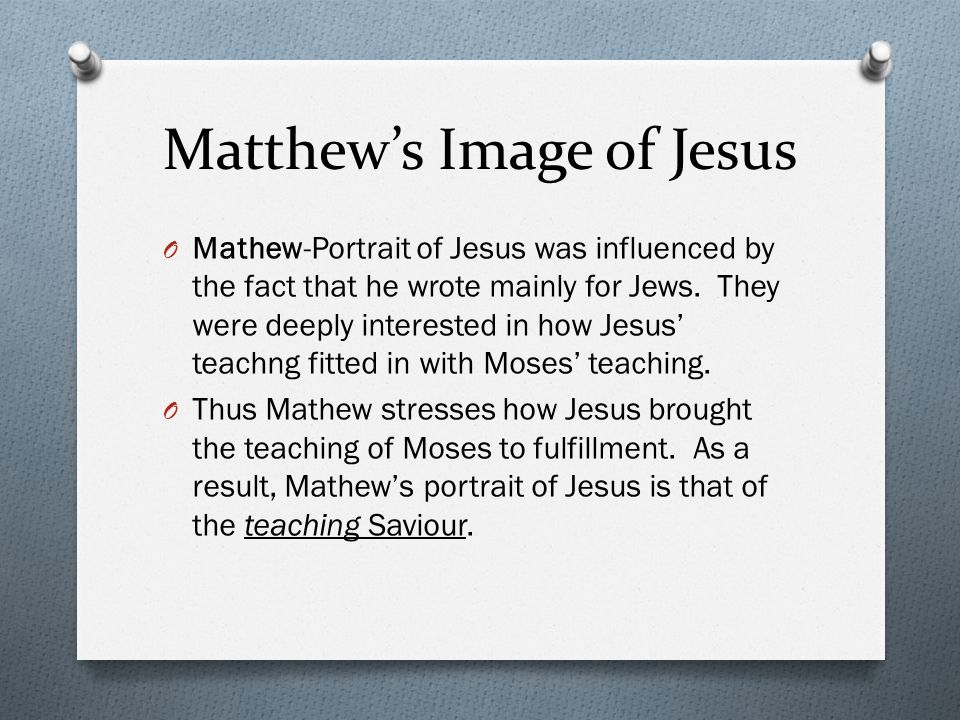 Matthew's Image of Jesus O Mathew-Portrait of Jesus was influenced by the fact that he wrote mainly for Jews.