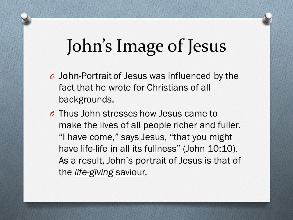John's Image of Jesus O John-Portrait of Jesus was influenced by the fact that he wrote for Christians of all backgrounds.