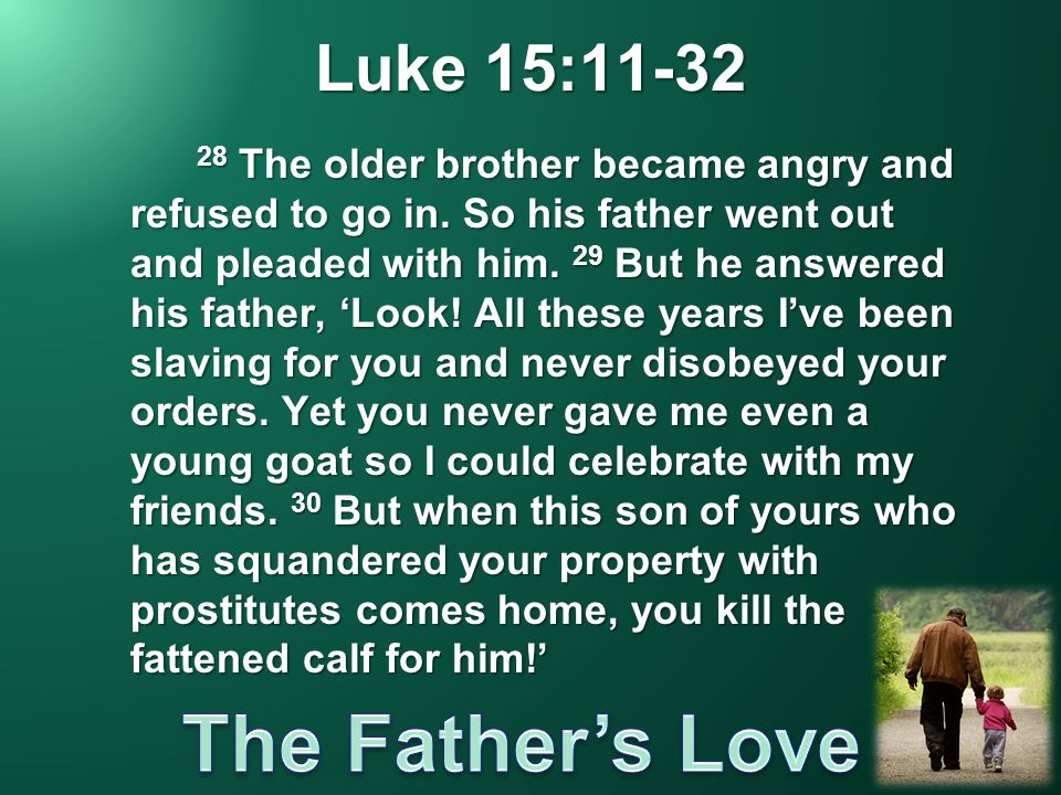 Luke 15: The older brother became angry and refused to go in.