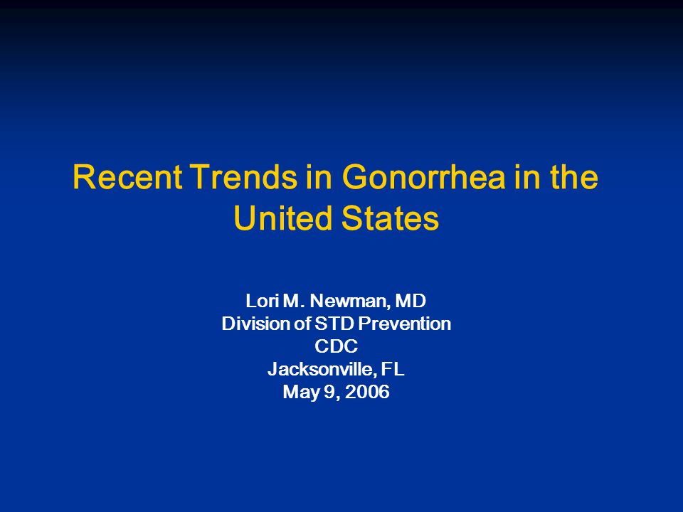 Recent Trends in Gonorrhea in the United States Lori M.