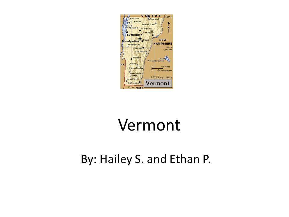 Vermont By: Hailey S. and Ethan P.