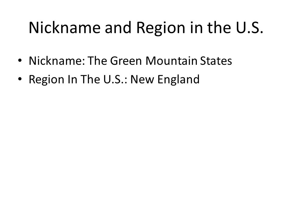 Nickname and Region in the U.S. Nickname: The Green Mountain States Region In The U.S.: New England