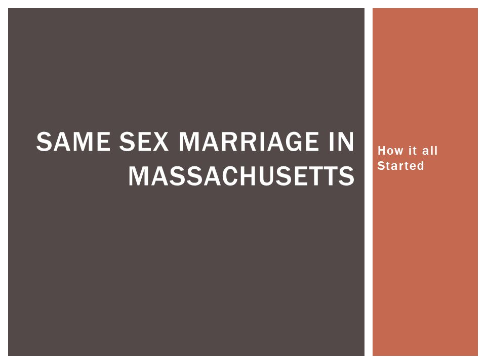 How it all Started SAME SEX MARRIAGE IN MASSACHUSETTS