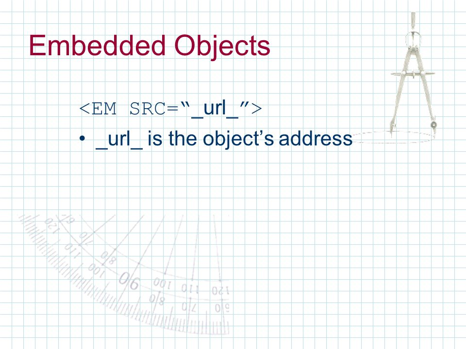 Embedded Objects _url_ is the object's address