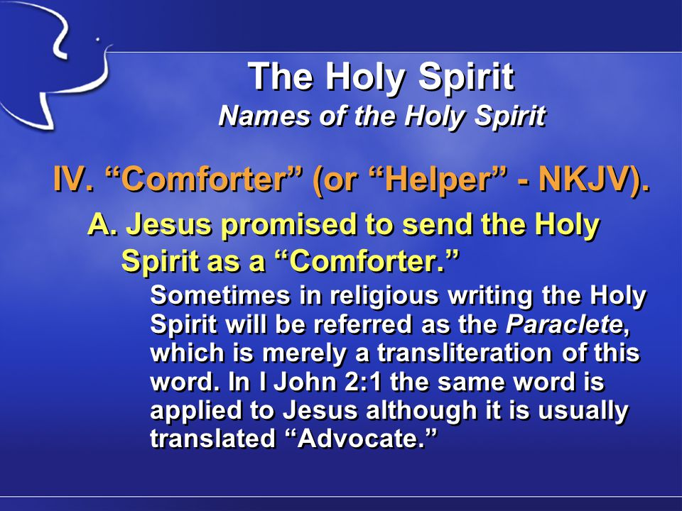 The Holy Spirit Names of the Holy Spirit IV. Comforter (or Helper - NKJV).