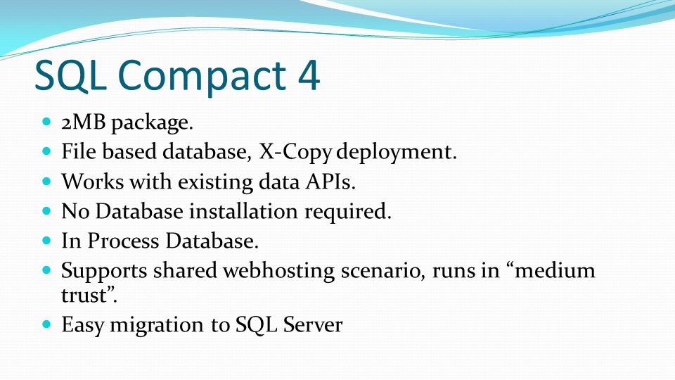 SQL Compact 4 2MB package. File based database, X-Copy deployment.