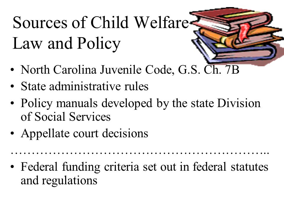 Sources of Child Welfare Law and Policy North Carolina Juvenile Code, G.S.