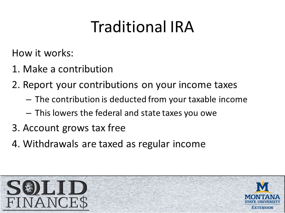 Traditional IRA How it works: 1. Make a contribution 2.