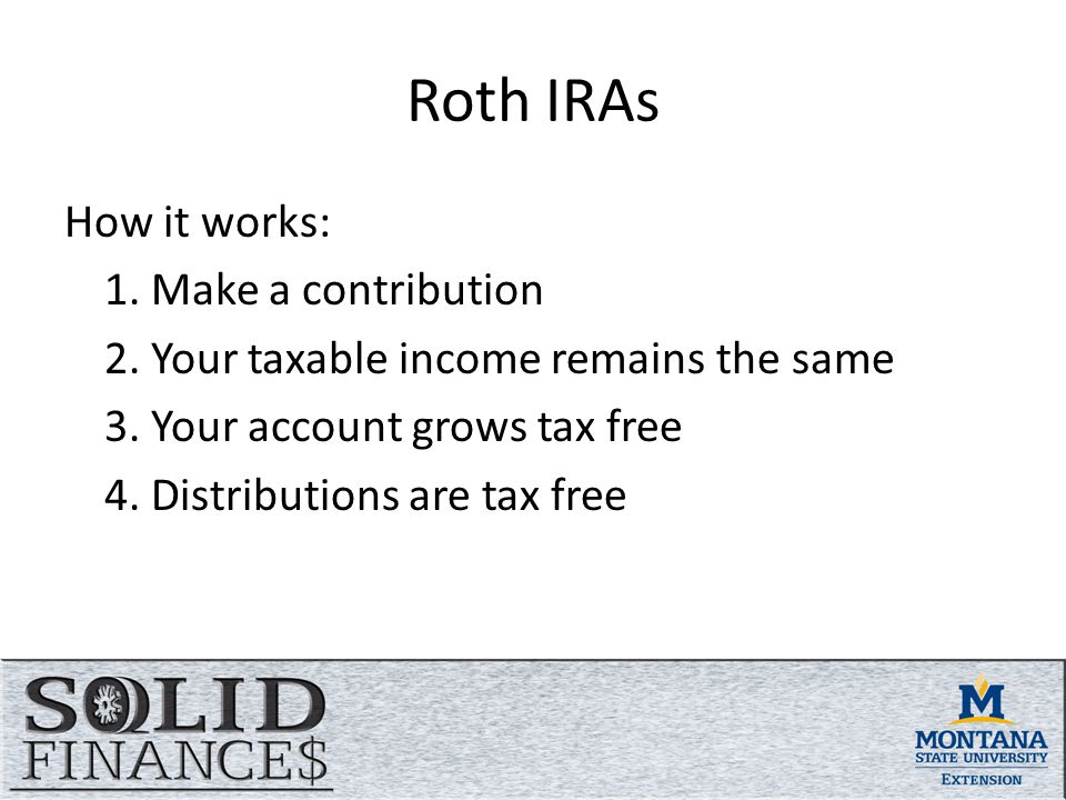 Roth IRAs How it works: 1. Make a contribution 2.
