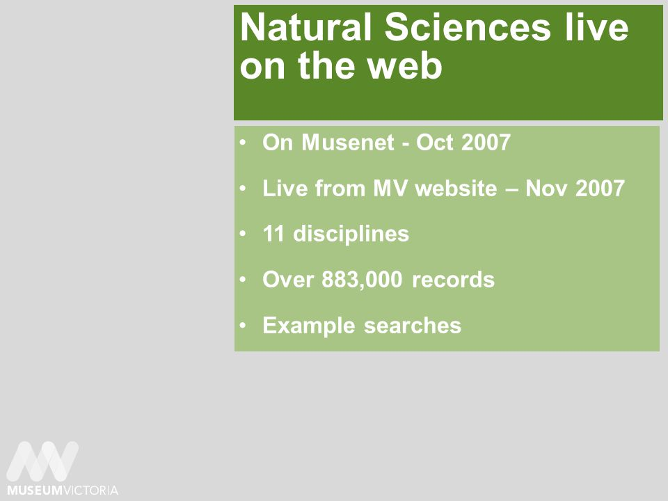 Natural Sciences live on the web On Musenet - Oct 2007 Live from MV website – Nov disciplines Over 883,000 records Example searches