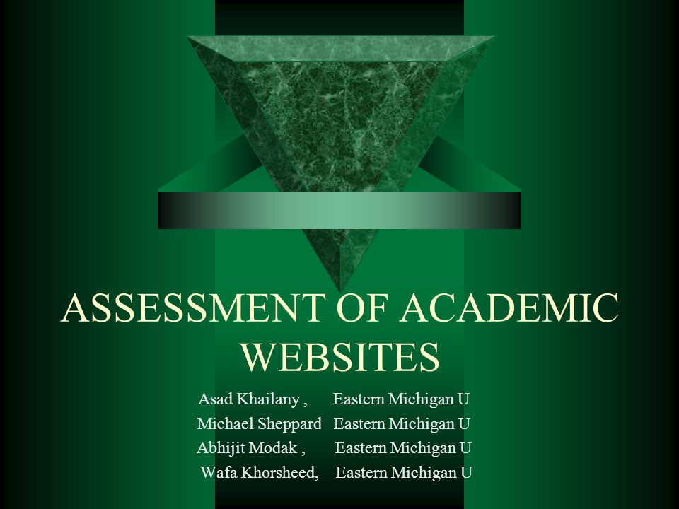 ASSESSMENT OF ACADEMIC WEBSITES Asad Khailany, Eastern Michigan U Michael Sheppard Eastern Michigan U Abhijit Modak, Eastern Michigan U Wafa Khorsheed, Eastern Michigan U