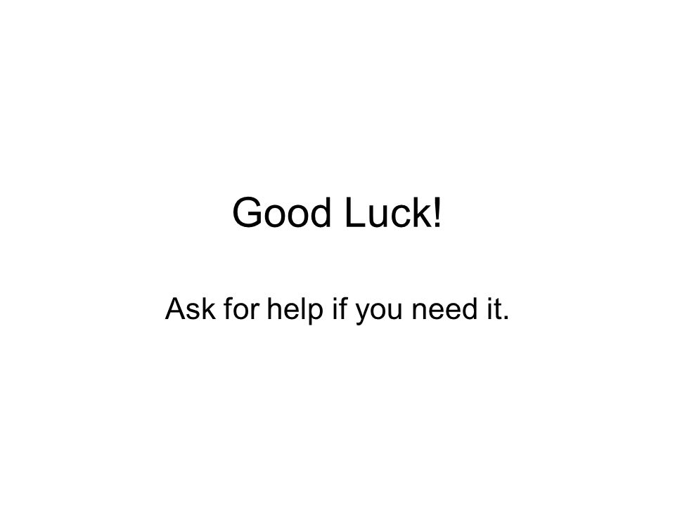 Good Luck! Ask for help if you need it.