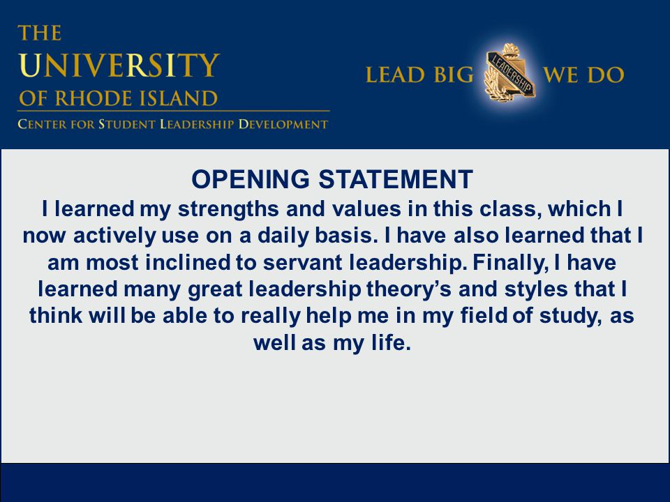 OPENING STATEMENT I learned my strengths and values in this class, which I now actively use on a daily basis.