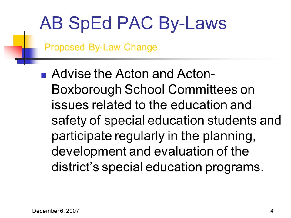 December 6, AB SpEd PAC By-Laws Proposed By-Law Change Advise the Acton and Acton- Boxborough School Committees on issues related to the education and safety of special education students and participate regularly in the planning, development and evaluation of the district's special education programs.