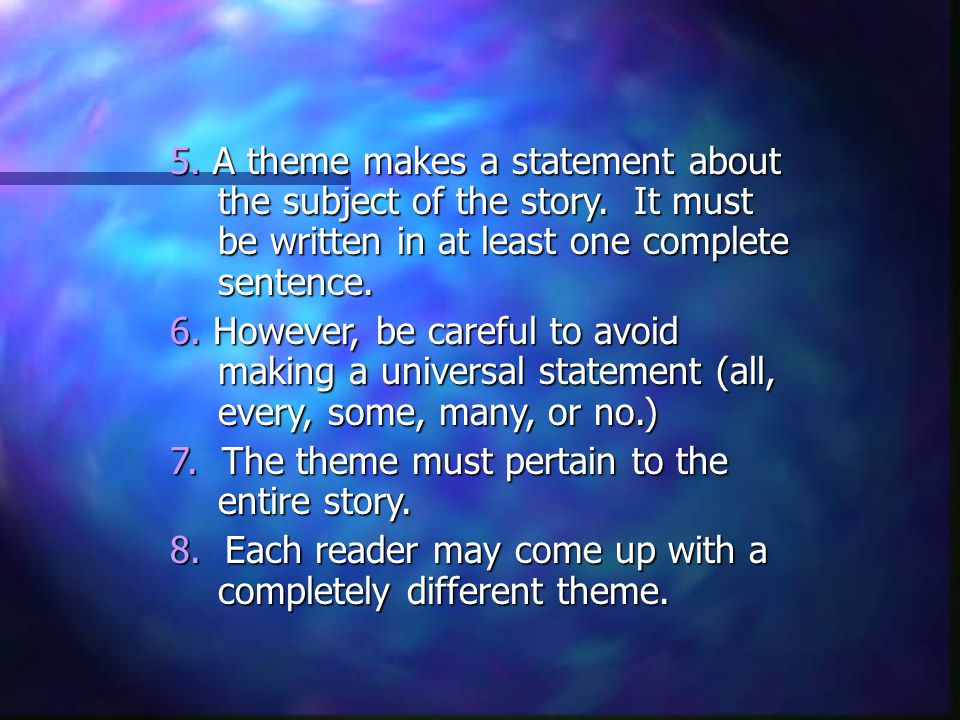 5. A theme makes a statement about the subject of the story.