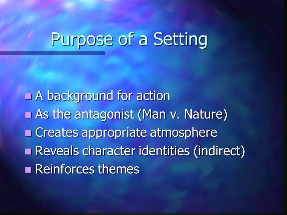 Purpose of a Setting A background for action A background for action As the antagonist (Man v.