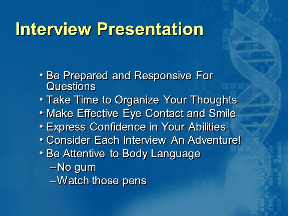 020870A01_LT 7 Interview Presentation Be Prepared and Responsive For Questions Take Time to Organize Your Thoughts Make Effective Eye Contact and Smile Express Confidence in Your Abilities Consider Each Interview An Adventure.