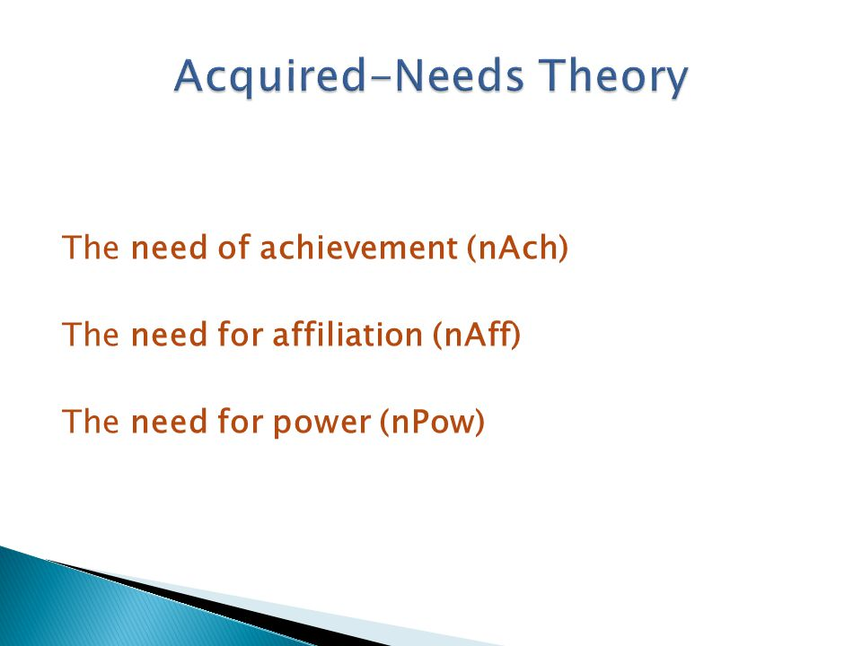 The need of achievement (nAch) The need for affiliation (nAff) The need for power (nPow)