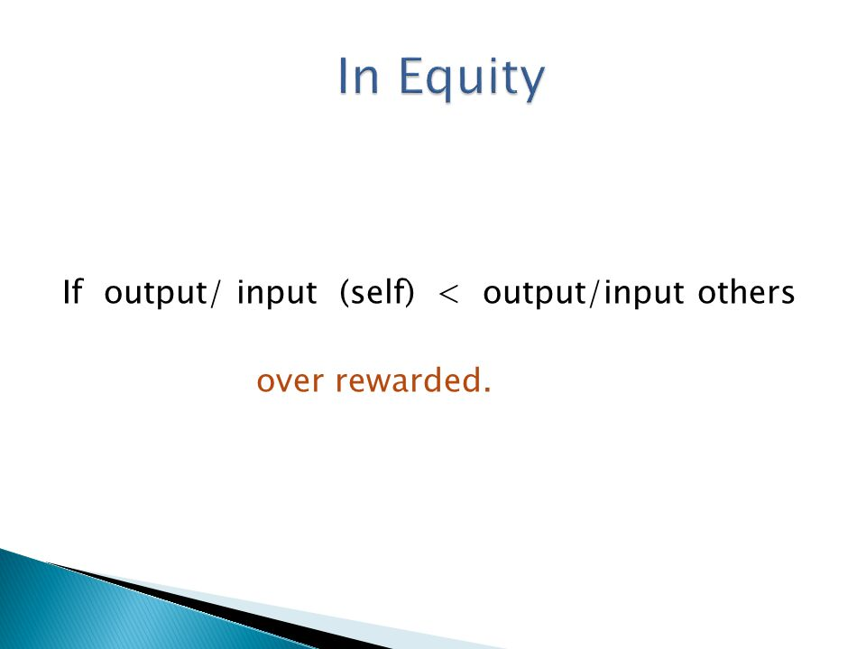 If output/ input (self) < output/input others over rewarded.