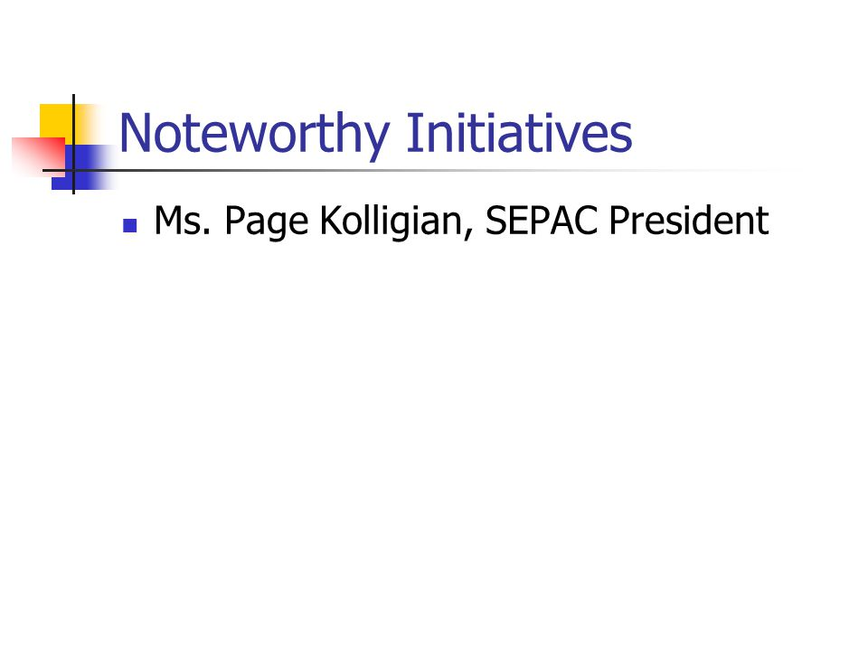 Noteworthy Initiatives Ms. Page Kolligian, SEPAC President