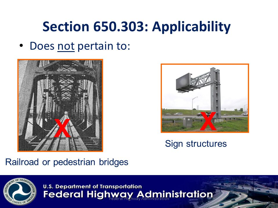 Section : Applicability Does not pertain to: X X Railroad or pedestrian bridges Sign structures Federal Highway Administration