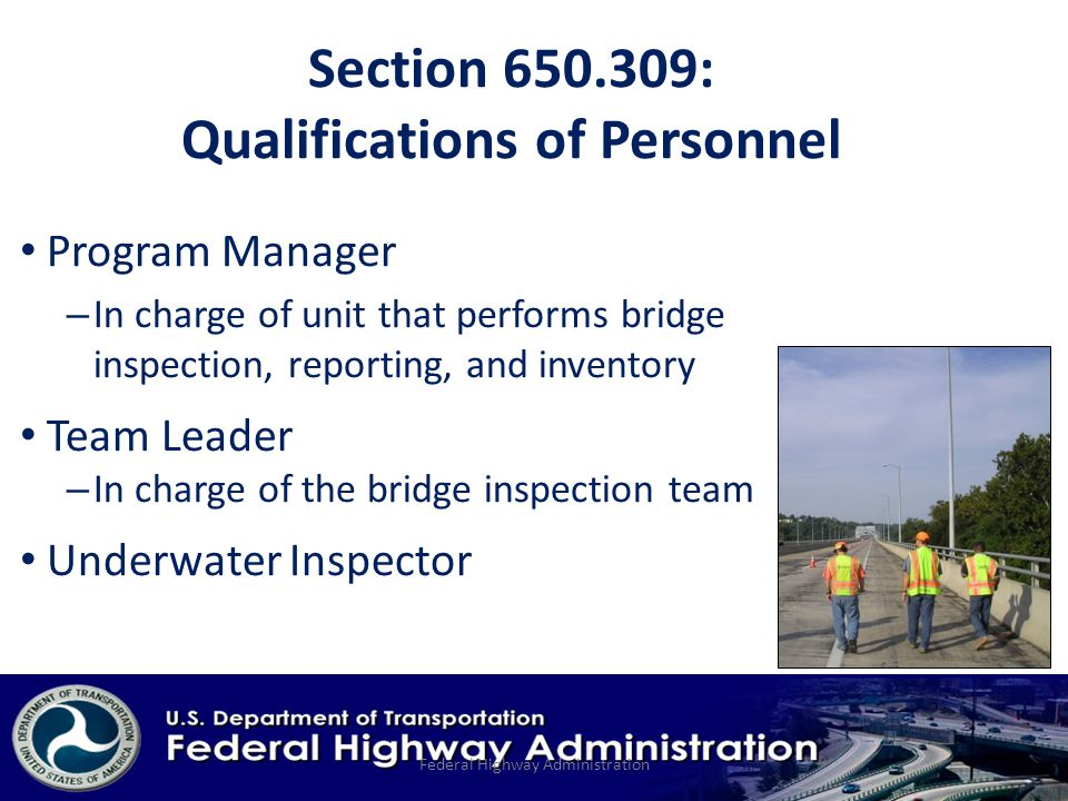 Section : Qualifications of Personnel Program Manager – In charge of unit that performs bridge inspection, reporting, and inventory Team Leader – In charge of the bridge inspection team Underwater Inspector Federal Highway Administration