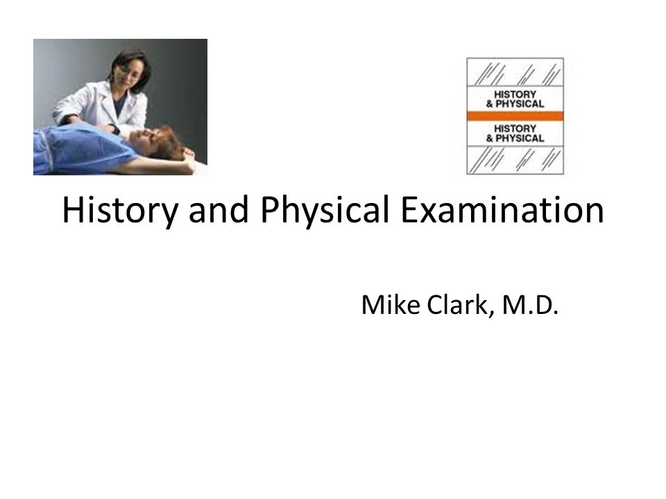 History and Physical Examination Mike Clark, M.D.