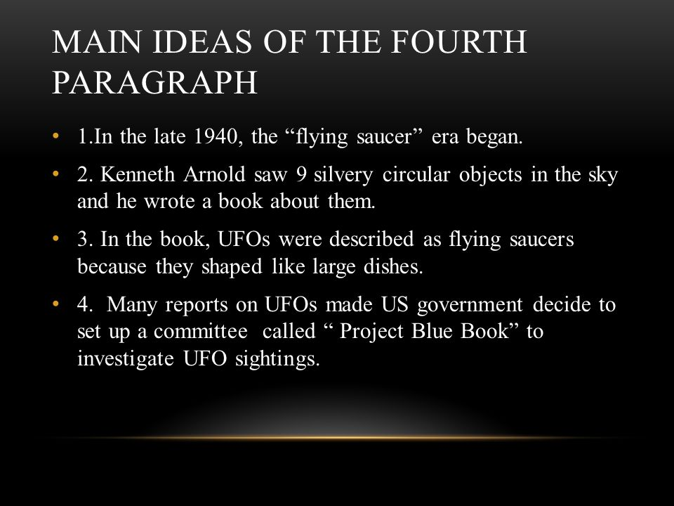 MAIN IDEAS OF THE FOURTH PARAGRAPH 1.In the late 1940, the flying saucer era began.