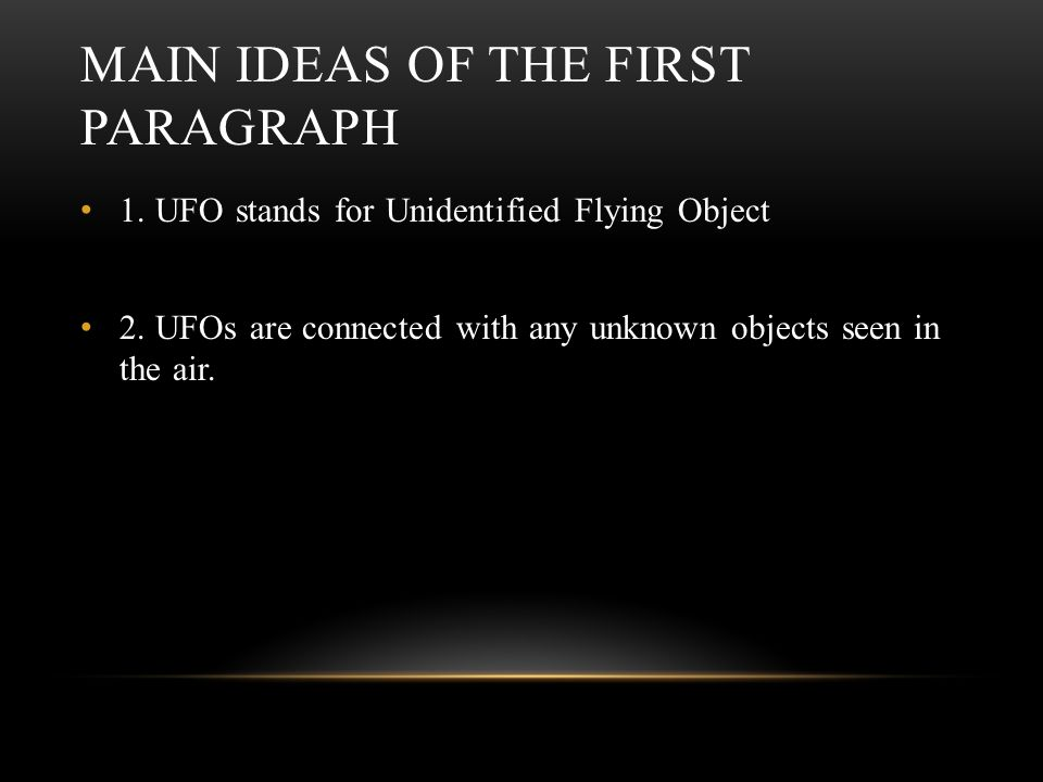 MAIN IDEAS OF THE FIRST PARAGRAPH 1. UFO stands for Unidentified Flying Object 2.
