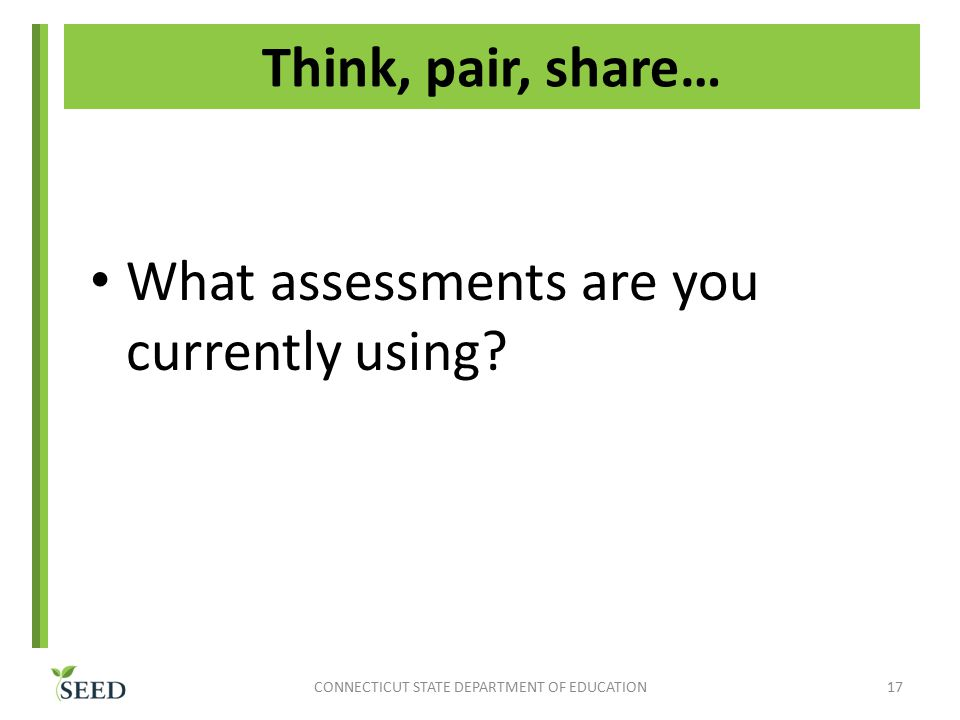 Think, pair, share… What assessments are you currently using.