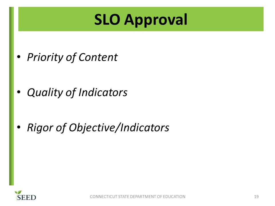 SLO Approval Priority of Content Quality of Indicators Rigor of Objective/Indicators CONNECTICUT STATE DEPARTMENT OF EDUCATION19