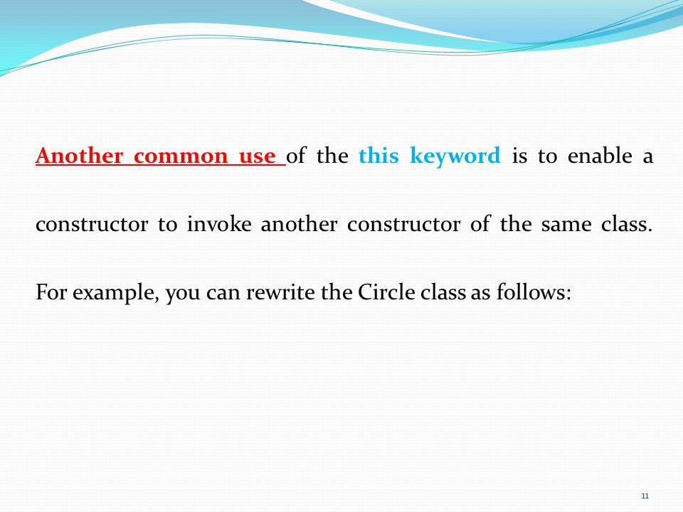 Another common use of the this keyword is to enable a constructor to invoke another constructor of the same class.
