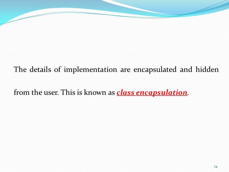 The details of implementation are encapsulated and hidden from the user.