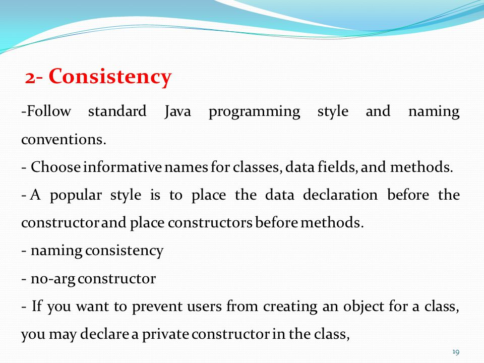 2- Consistency -Follow standard Java programming style and naming conventions.