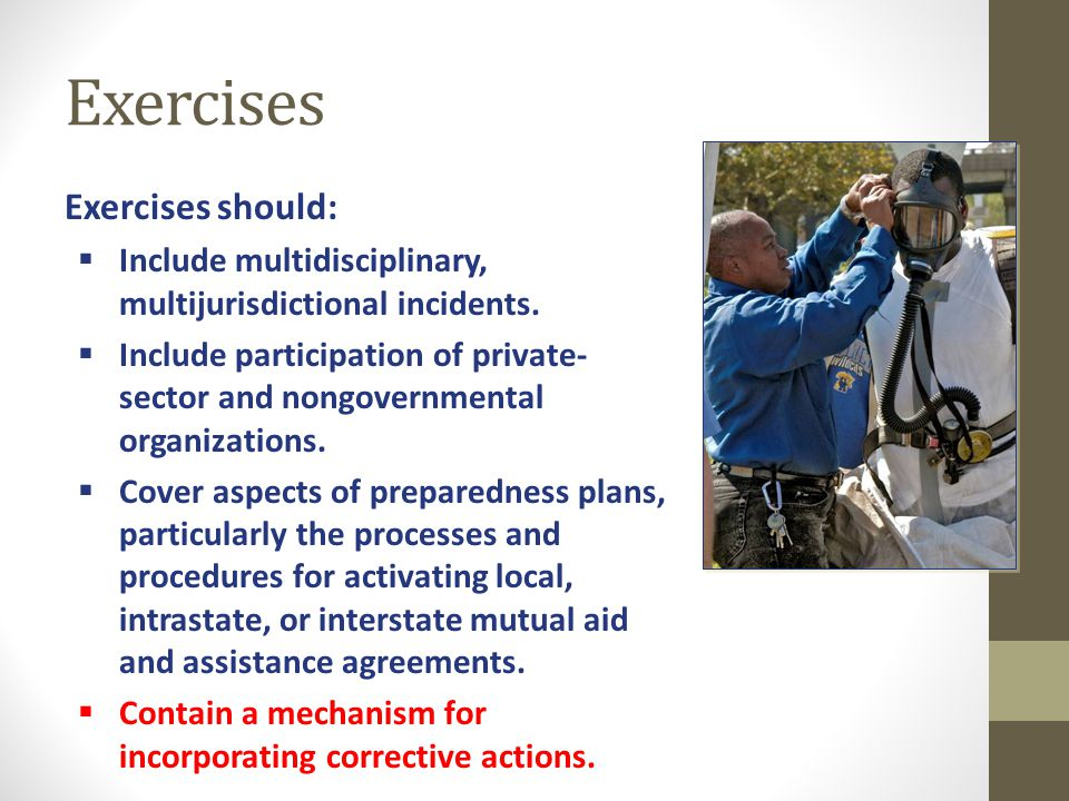 Exercises Exercises should:  Include multidisciplinary, multijurisdictional incidents.