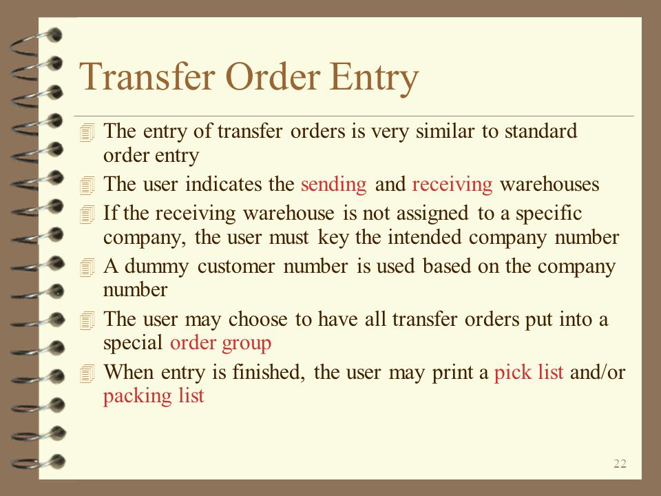 21 Return to Inter-Warehouse Transfer Summary Completing a Transfer Request Transfer requests are completed by printing/posting the P/O To complete the transfer request, the user must print/post the transfer request A copy of the transfer request will print The action of printing/posting the transfer request will cause a transfer order to automatically be generated for the sending warehouse