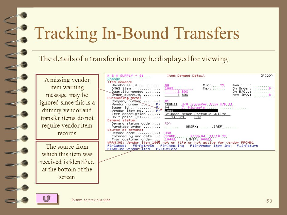 49 Tracking In-Bound Transfers The Open Purchase Orders task shows all transfer items that are expected to be received These items are expected from warehouse 01 and will be received by warehouse 02 The sales order number from which a transfer order was extracted can be seen by reviewing a line item within the desired transfer P/O Return to Inter-Warehouse Transfer Summary Limit the list to the receiving warehouse number Alert code of *X indicates a 'transfer order' To view line item details use 8=Browse items To view line item details use 8=Browse items